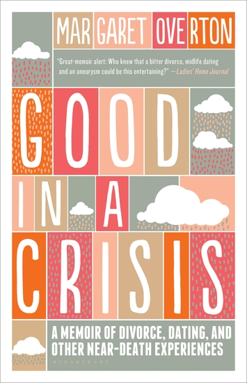 Good in a Crisis - A Memoir of Divorce Dating and Other Near-Death Experiences - cover