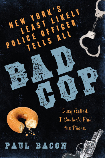 Bad Cop - New York's Least Likely Police Officer Tells All - cover