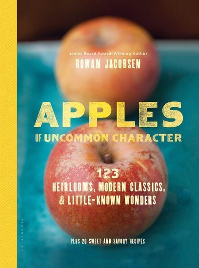 Apples of Uncommon Character - Heirlooms Modern Classics and Little-Known Wonders - cover