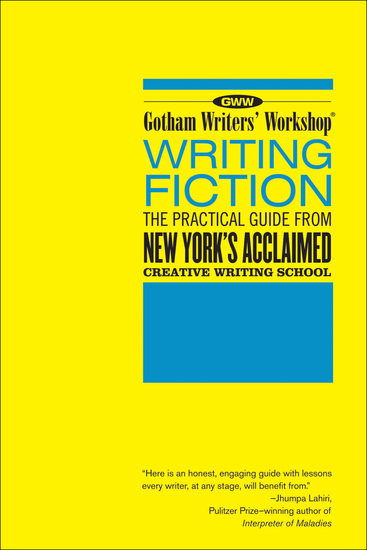 Gotham Writers' Workshop: Writing Fiction - The Practical Guide From New York's Acclaimed Creative Writing School - cover