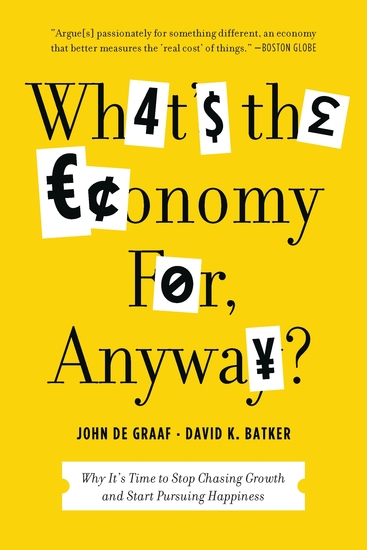 What's the Economy For Anyway? - Why It's Time to Stop Chasing Growth and Start Pursuing Happiness - cover