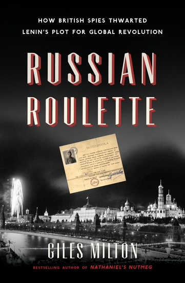 Russian Roulette - How British Spies Thwarted Lenin's Plot for Global Revolution - cover