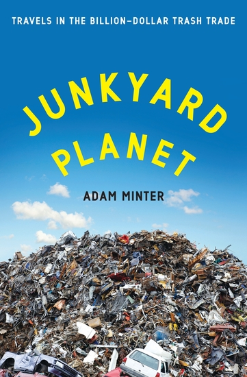 Junkyard Planet - Travels in the Billion-Dollar Trash Trade - cover
