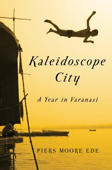 Kaleidoscope City - A Year in Varanasi - cover