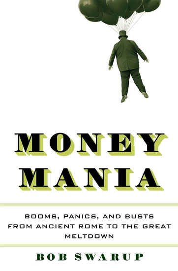 Money Mania - Booms Panics and Busts from Ancient Rome to the Great Meltdown - cover