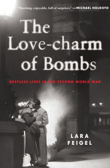 The Love-charm of Bombs - Restless Lives in the Second World War - cover