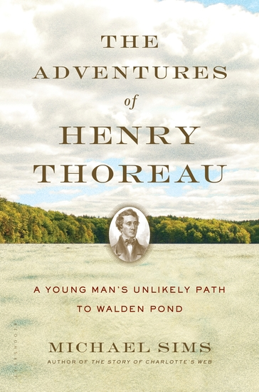 The Adventures of Henry Thoreau - A Young Man's Unlikely Path to Walden Pond - cover