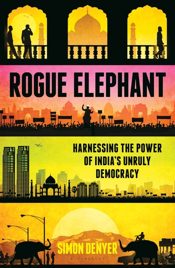 Rogue Elephant - Harnessing the Power of India's Unruly Democracy - cover