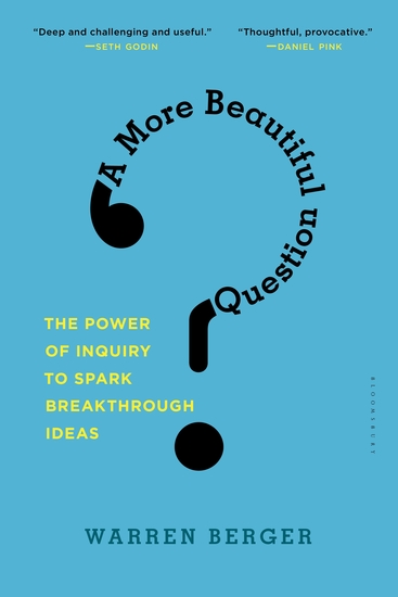 A More Beautiful Question - The Power of Inquiry to Spark Breakthrough Ideas - cover