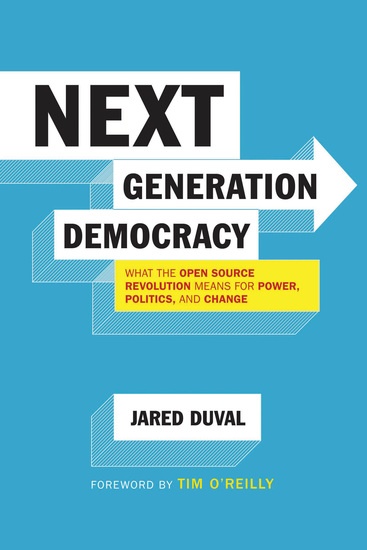 Next Generation Democracy - What the Open-Source Revolution Means for Power Politics and Change - cover