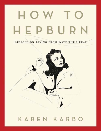How to Hepburn - Lessons on Living from Kate the Great - cover