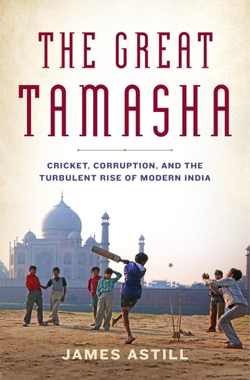 The Great Tamasha - Cricket Corruption and the Turbulent Rise of Modern India - cover