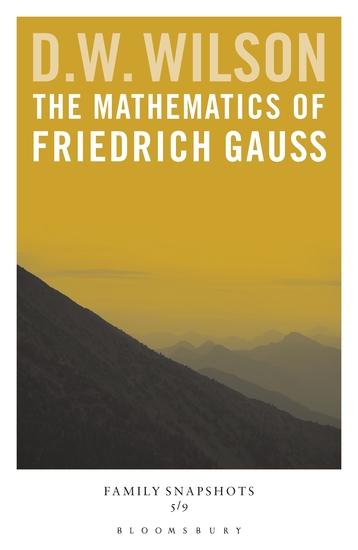 The Mathematics of Friedrich Gauss - Family Snapshots - cover