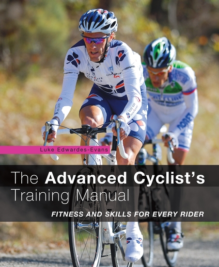 The Advanced Cyclist's Training Manual - Fitness and Skills for Every Rider - cover