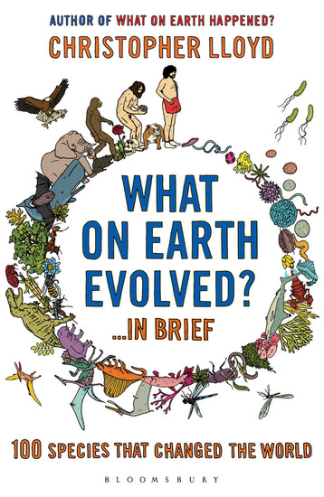 What on Earth Evolved? in Brief - 100 species that have changed the world - cover