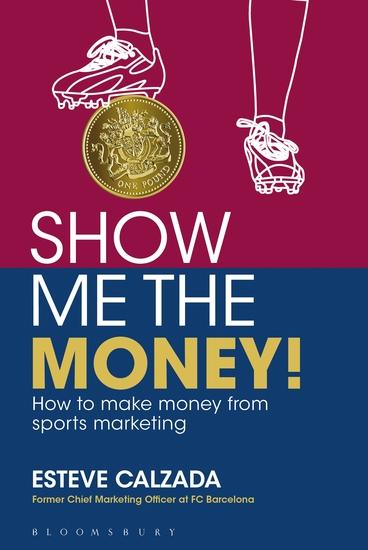 Show Me the Money! - How to Make Money through Sports Marketing - cover