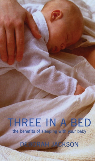 Three in a Bed - The Benefits of Sleeping with Your Baby - cover