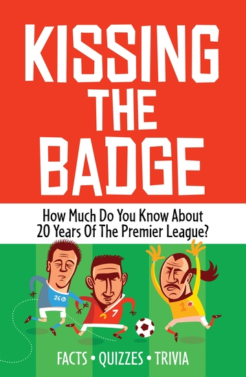 Kissing the Badge - How much do you know about 20 years of the Premier League? - cover