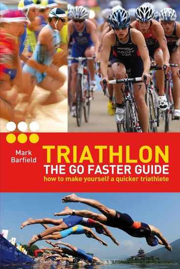 Triathlon - the Go Faster Guide - How to Make Yourself a Quicker Triathlete - cover