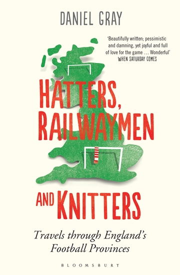 Hatters Railwaymen and Knitters - Travels through England's Football Provinces - cover