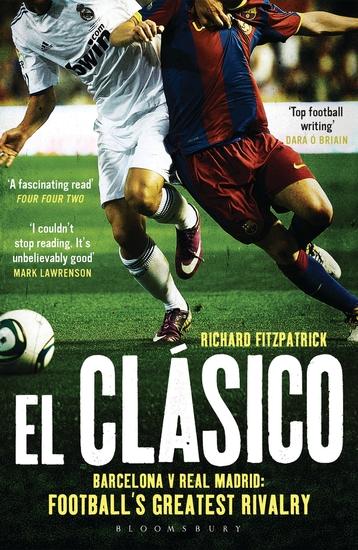 El Clasico: Barcelona v Real Madrid - Football's Greatest Rivalry - cover