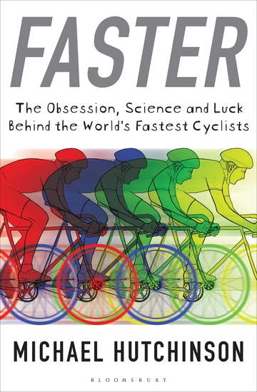 Faster - The Obsession Science and Luck Behind the World's Fastest Cyclists - cover