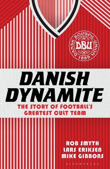 Danish Dynamite - The Story of Football's Greatest Cult Team - cover