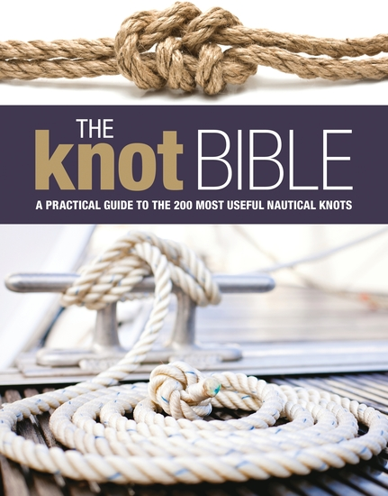 The Knot Bible - The Complete Guide to Knots and Their Uses - cover