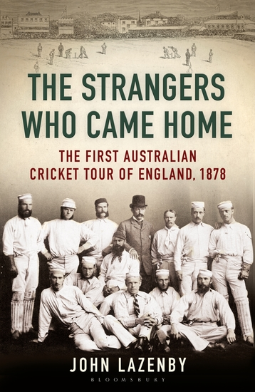 The Strangers Who Came Home - The First Australian Cricket Tour of England - cover