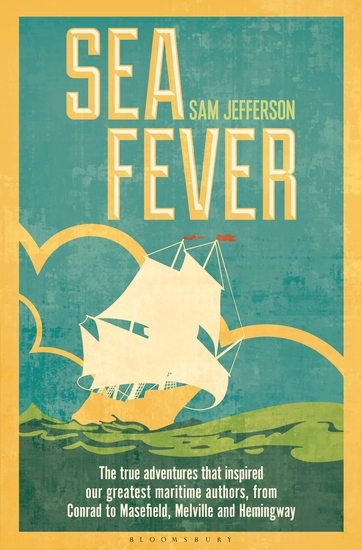 Sea Fever - The True Adventures that Inspired our Greatest Maritime Authors from Conrad to Masefield Melville and Hemingway - cover