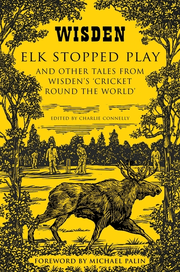 Elk Stopped Play - And Other Tales from Wisden's 'Cricket Round the World' - cover