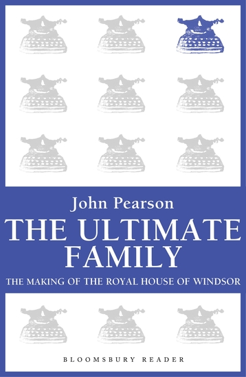 The Ultimate Family - The Making of the Royal House of Windsor - cover