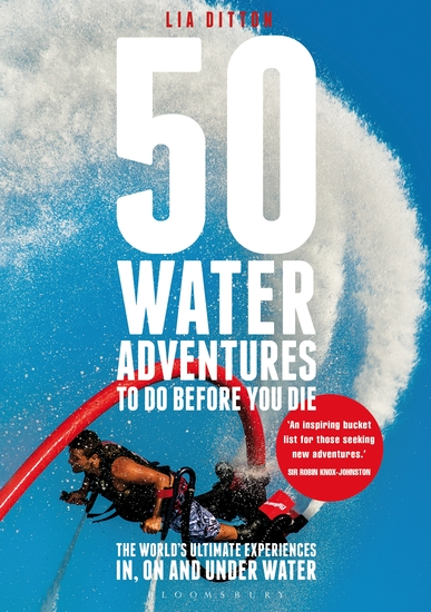 50 Water Adventures To Do Before You Die - The World's Ultimate Experiences In On And Under Water - cover