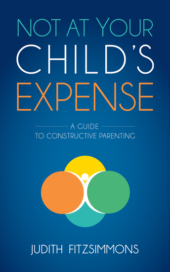 Not at Your Child's Expense - A Guide to Constructive Parenting - cover