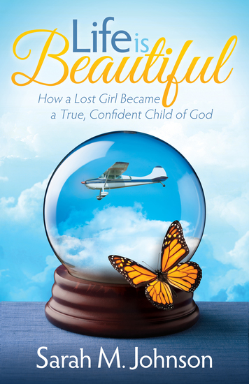 Life is Beautiful - How a Lost Girl Became a True Confident Child of God - cover