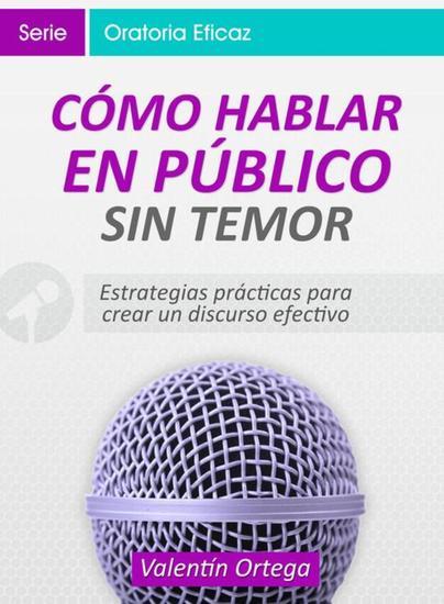 Cómo Hablar en Público Sin Temor - Estrategias prácticas para crear un discurso claro y efectivo - cover