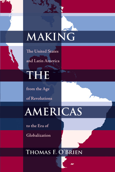 Making the Americas - The United States and Latin America from the Age of Revolutions to the Era of Globalization - cover