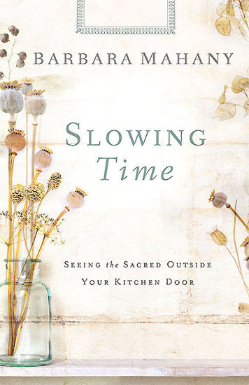 Slowing Time - Seeing the Sacred Outside Your Kitchen Door - cover