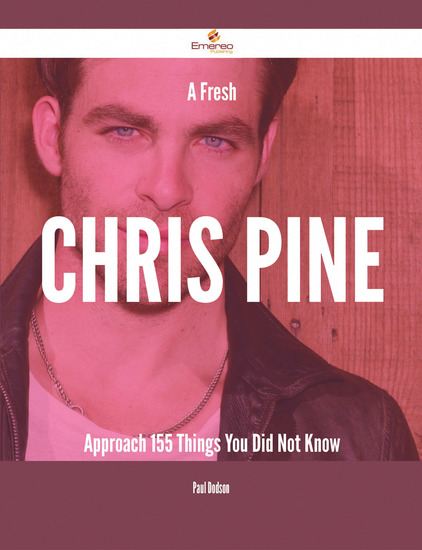 A Fresh Chris Pine Approach - 155 Things You Did Not Know - cover