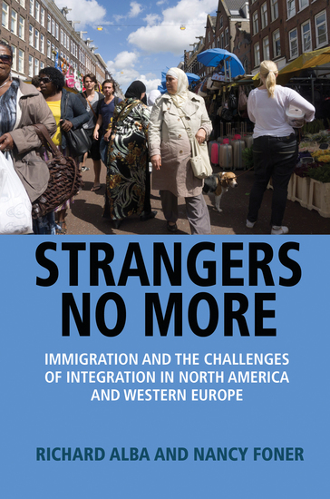 Strangers No More - Immigration and the Challenges of Integration in North America and Western Europe - cover