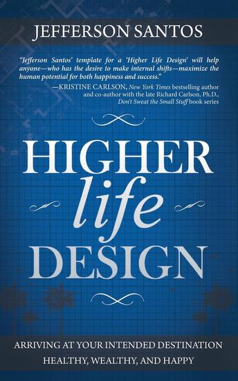 Higher Life Design - Arriving at Your Intended Destination Healthy Wealthy and Happy - cover