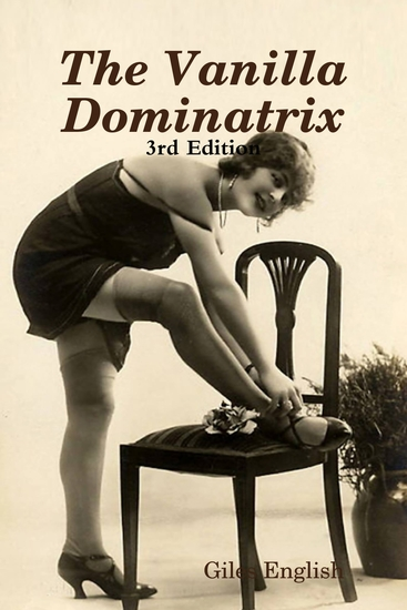 The Vanilla Dominatrix or Getting Your Wife or Girlfriend to Sexually Dominate You - cover