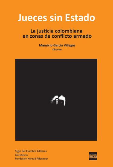 Jueces sin estado - La justicia colombiana en zonas de conflicto armado - cover