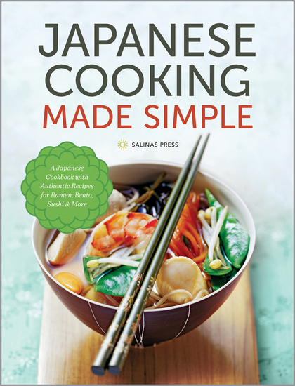 Japanese Cooking Made Simple - A Japanese Cookbook with Authentic Recipes for Ramen Bento Sushi & More - cover