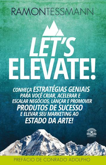 Let's Elevate - Conheça Estratégias Geniais para Você Criar Acelerar e Escalar Negócios Lançar e Promover Produtos de Sucesso e Elevar seu Marketing ao Estado da Arte - cover