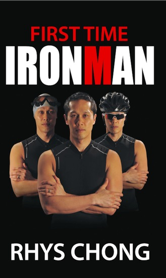 First Time Ironman - Learn how it is possible to stretch your limits and achieve the impossible as Rhys Chong reveals his personal experiences of training and racing in an Ironman Triathlon despite only having a year to prepare - cover