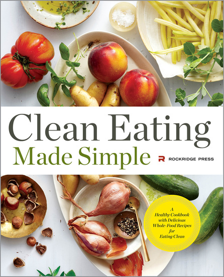 Clean Eating Made Simple - A Healthy Cookbook with Delicious Whole-Food Recipes for Eating Clean - cover