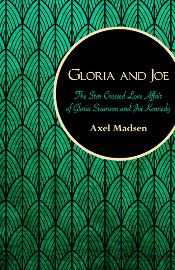Gloria and Joe - The Star-Crossed Love Affair of Gloria Swanson and Joe Kennedy - cover
