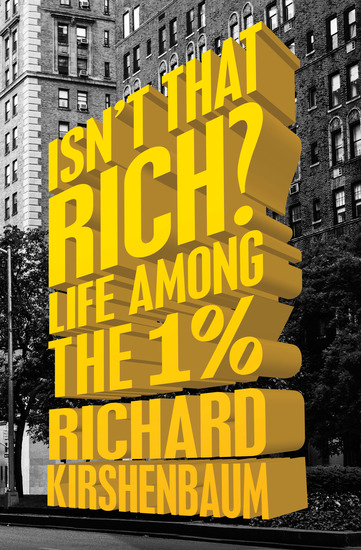 Isn't That Rich? - Life Among the 1 Percent - cover