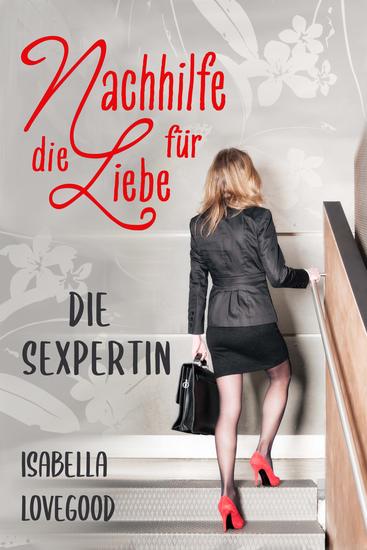 Die Sexpertin (Nachhilfe für die Liebe 1) - Sinnlicher Liebesroman - cover